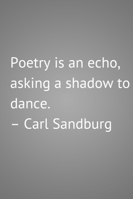 Poetry is an echo, asking a shadow to
